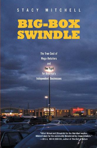 Big-Box Swindle: The True Cost of Mega-retailers and the Fight for America's Independent Business (Paperback)