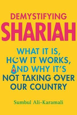 Demystifying Shariah: What It Is, How It Works, and Why It's Not Taking Over Our Country (Hardback)