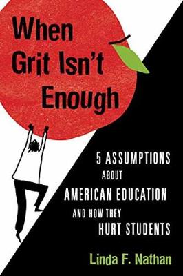 When Grit isn't Enough: Five Assumptions About American Education and How They Hurt Students (Hardback)