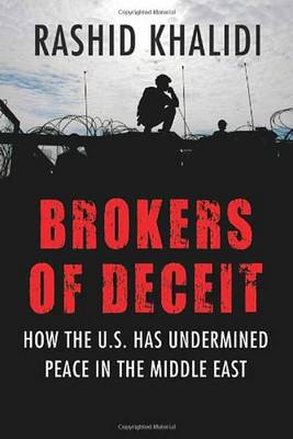 Brokers of Deceit: How the U.S. Has Undermined Peace in the Middle East (Hardback)