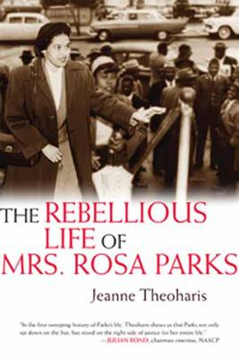 The Rebellious Life of Mrs. Rosa Parks (Hardback)
