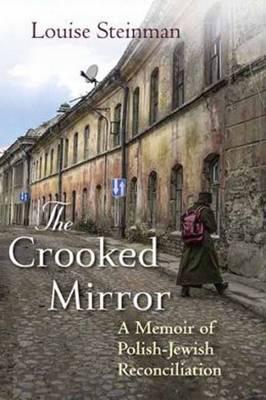 The Crooked Mirror: A Memoir of Polish-Jewish Reconciliation (Hardback)