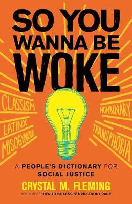 So You Wanna Be Woke: A People's Dictionary for Social Justice (Hardback)