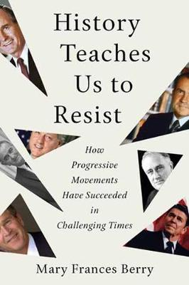 History Teaches Us to Resist: How Progressive Movements Have Succeeded in Challenging Times (Paperback)