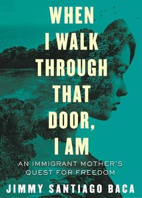 When I Walk Through That Door, I Am: An Immigrant Mother's Quest (Paperback)