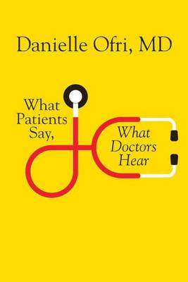 What Patients Say, What Doctors Hear (Hardback)