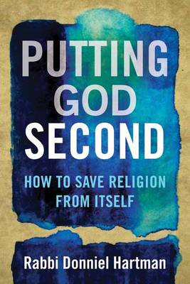 Putting God Second: How to Save Religion from Itself (Paperback)