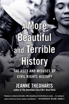A More Beautiful and Terrible History: The Uses and Misuses of Civil Rights History (Paperback)