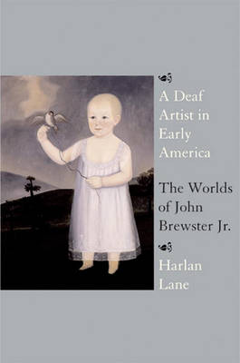 A Deaf Artist in Early America: The Worlds of John Brewster Jr. (Hardback)