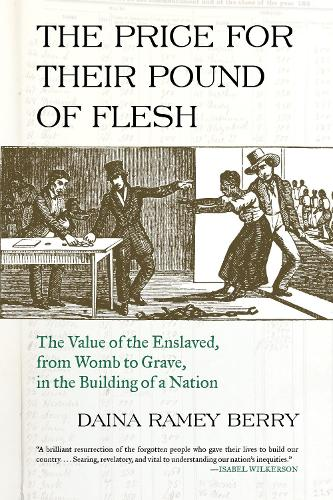 Price for Their Pound of Flesh: The Value of the Enslaved, from Womb to Grave, in the Building of a Nation (Paperback)
