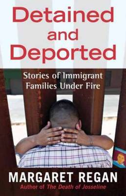 Detained and Deported: Stories of Immigrant Families Under Fire (Hardback)