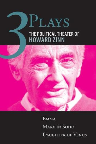 Three Plays: The Political Theater of Howard Zinn: Emma, Marx in Soho, Daughter of Venus (Paperback)