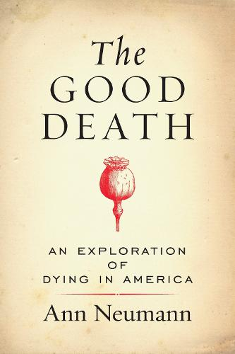 The Good Death: An Exploration of Dying in America (Paperback)