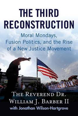 The Third Reconstruction: Moral Mondays, Fusion Politics, and the Rise of a New Justice Movement (Hardback)