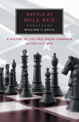 Battle at Bull Run: A History of the First Major Campaign of the Civil War (Paperback)