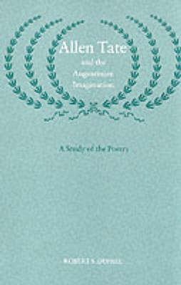 Allen Tate and the Augustinian Imagination: Study of the Poetry - Southern literary studies (Hardback)