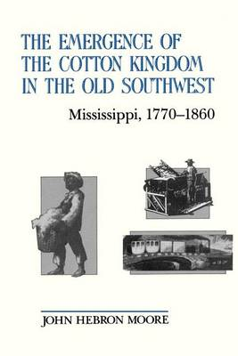 The Emergence of the Cotton Kingdom in the Old Southwest: Mississippi, 1770-1860 (Paperback)