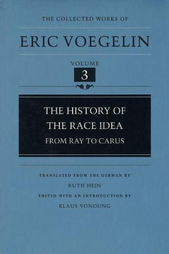 The History of the Race Idea: From Ray to Carus - Collected Works of Eric Voegelin v. 3 (Hardback)