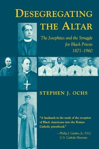 Desegregating the Altar: Josephites and the Struggle for Black Priests, 1871-1960 (Paperback)