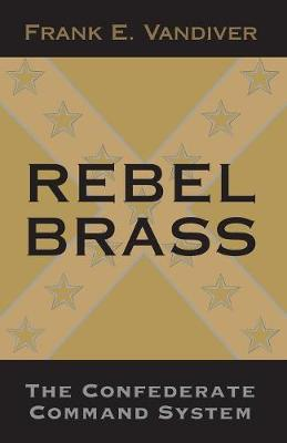 Rebel Brass: The Confederate Command System (Paperback)
