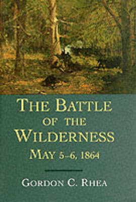 The Battle of the Wilderness, May 5-6, 1864 (Hardback)