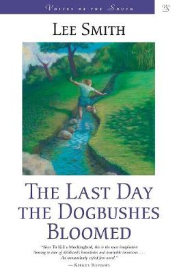 The Last Day the Dogbushes Bloomed - Voices of the South S. (Paperback)