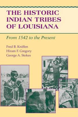 The Historic Indian Tribes of Louisiana: From 1542 to the Present (Paperback)