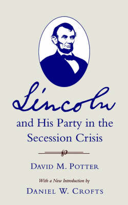 Lincoln and His Party in the Secession Crisis (Paperback)