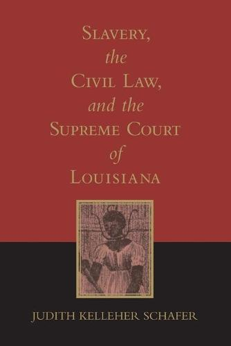 Slavery, the Civil Law and the Supreme Court of Louisiana (Paperback)