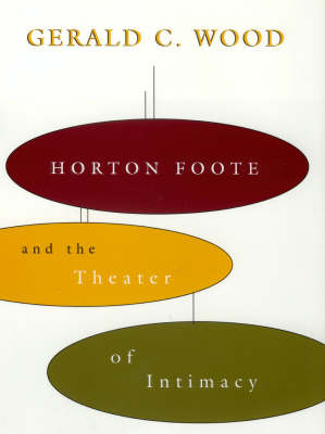 Horton Foote and the Theater of Intimacy - Southern Literary Studies (Hardback)
