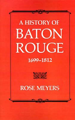 History of Baton Rouge, 1699-1812 (Paperback)