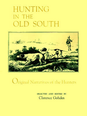 Hunting in the Old South: Original Narratives of the Hunters (Paperback)