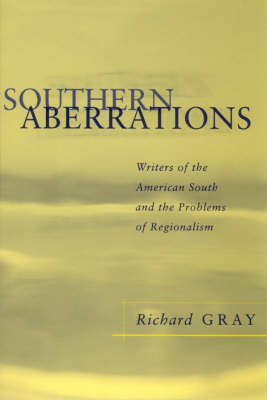 Southern Aberrations: Writers of the American South and the Problems of Regionalism - Southern Literary Studies (Paperback)