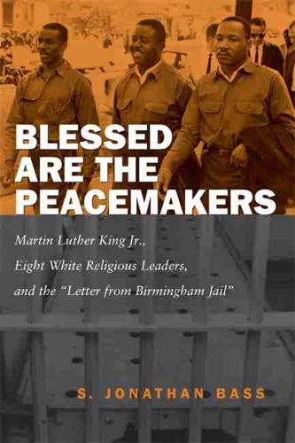 "Blessed are the Peacemakers: Martin Luther King Jr., Eight White Religious Leaders and the ""Letter from Birmingham Jail"" (Paperback)"