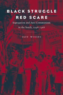 Black Struggle, Red Scare: Segregation and Anti-Communism in the South, 1948-1968 (Hardback)