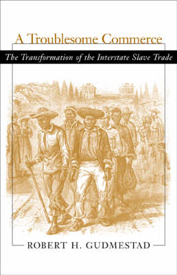 A Troublesome Commerce: The Transformation of the Interstate Slave Trade (Paperback)