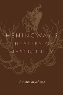 Hemingway's Theaters of Masculinity (Paperback)