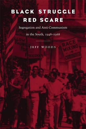 Black Struggle, Red Scare: Segregation and Anti-Communism in the South, 1948-1968 (Paperback)
