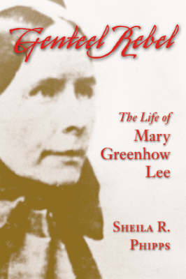 Genteel Rebel: The Life of Mary Greenhow Lee - Southern Biography S. (Paperback)