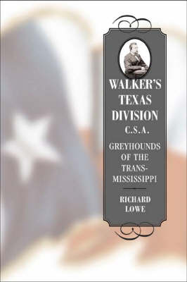 Walker's Texas Division, C.S.A.: Greyhounds of the Trans-Mississippi - Conflicting Worlds S.: New Dimensions of the American Civil War (Hardback)