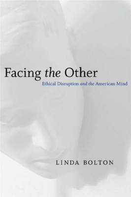 Facing the Other: Ethical Disruption and the American Mind - Horizons in Theory & American Culture S. (Hardback)