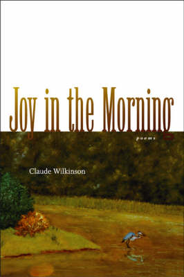 Joy in the Morning: Poems - Southern Messenger Poets S. (Paperback)