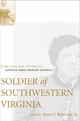 Soldier of Southwestern Virginia: The Civil War Letters of Captain John Preston Sheffey (Hardback)