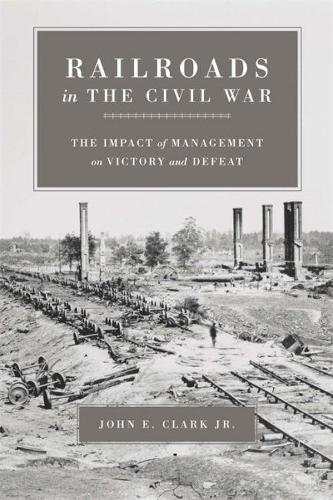 Railroads in the Civil War: The Impact of Management on Victory and Defeat (Paperback)