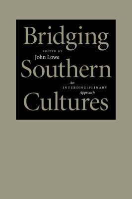 Bridging Southern Cultures: An Interdisciplinary Approach - Southern Literary Studies (Hardback)