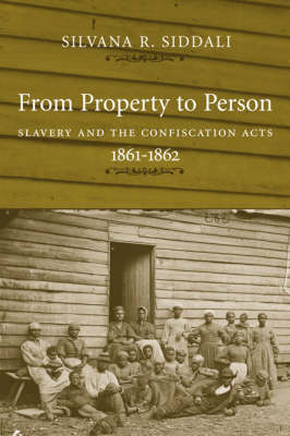 From Property to Person: Slavery and the Confiscation Acts, 1861-1862 - Conflicting Worlds S.: New Dimensions of the American Civil War (Hardback)