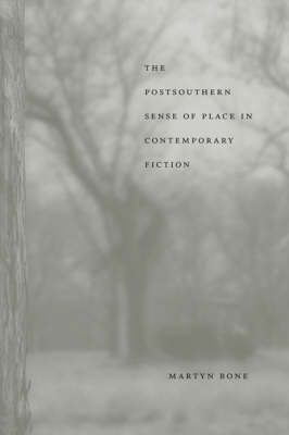 The Postsouthern Sense of Place in Contemporary Fiction - Southern Literary Studies (Hardback)
