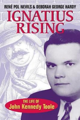 Ignatius Rising: The Life of John Kennedy Toole (Paperback)