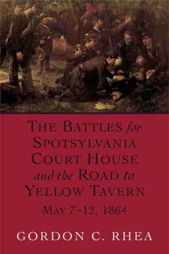 The Battles for Spotsylvania Court House and the Road to Yellow Tavern, May 7-12,1864 (Paperback)