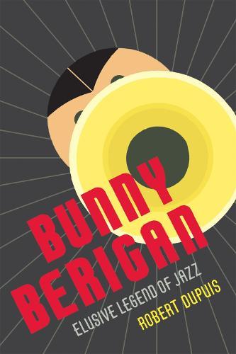 Bunny Berigan: Elusive Legend of Jazz (Paperback)